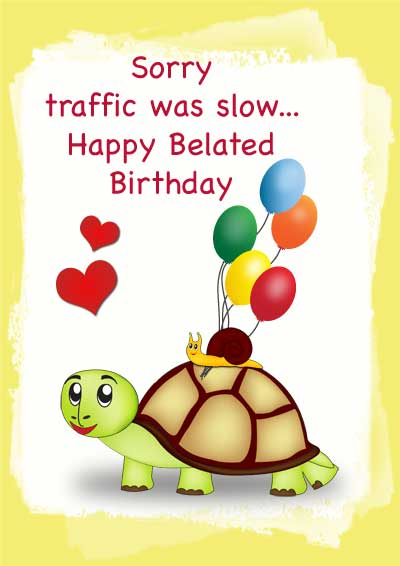 Sorry-Traffic-Was-Slow-Happy-Belated-Birthday.jpg